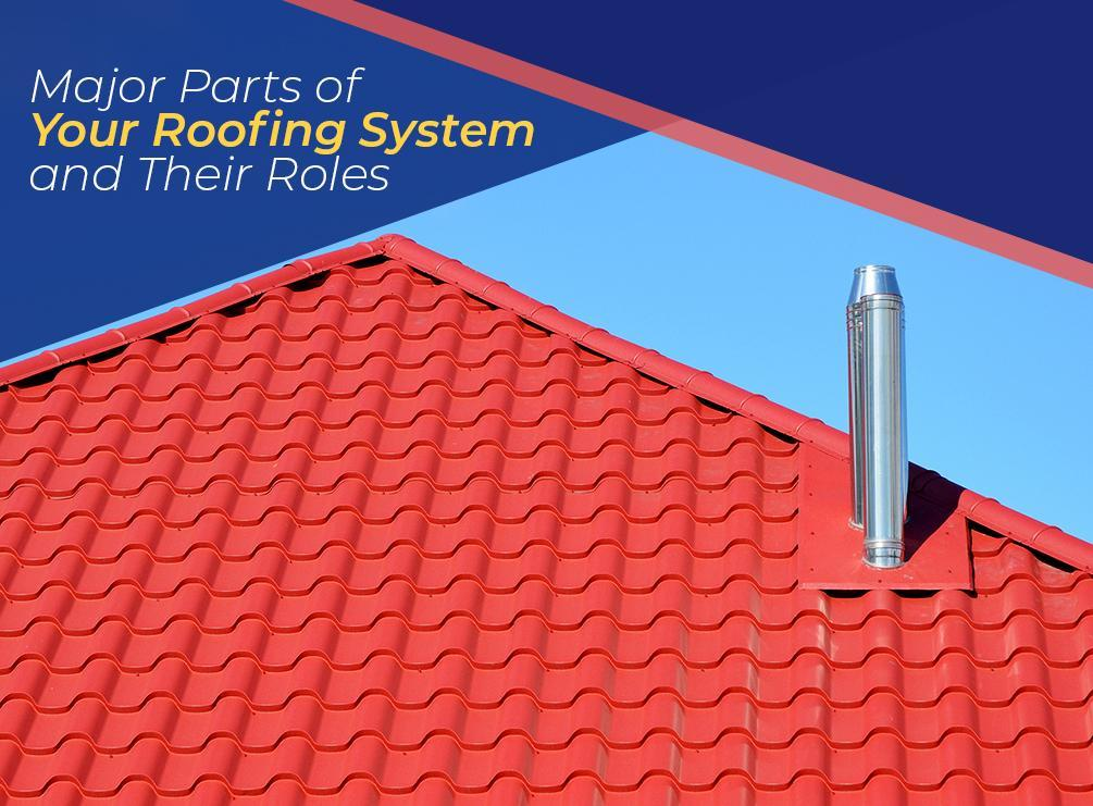 Major Parts Of Your Roofing System And Their Roles